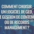 choisir-logiciel-ged-ECM-records-management-comparatif